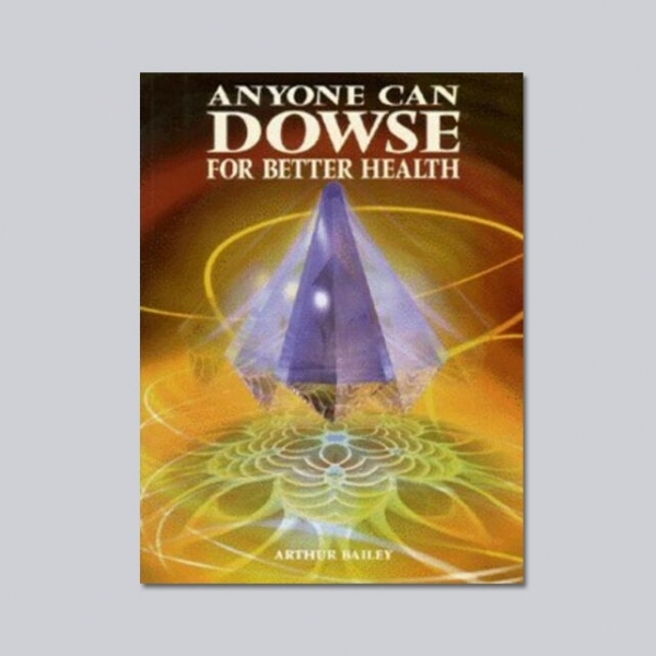 Anyone Can Dowse for Better Health - by Arthur Bailey