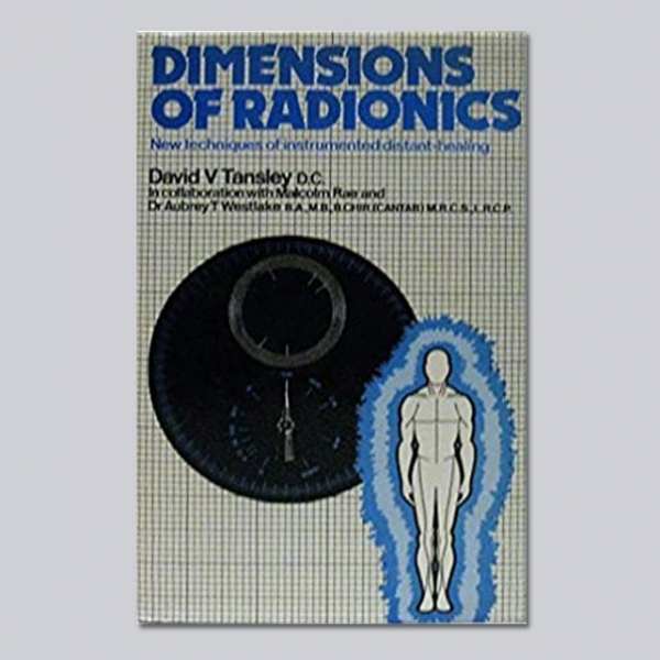 Dimensions of Radionics – by David V Tansley