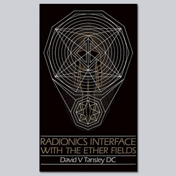 Radionics – Interface with the Ether Fields - by David V Tansley