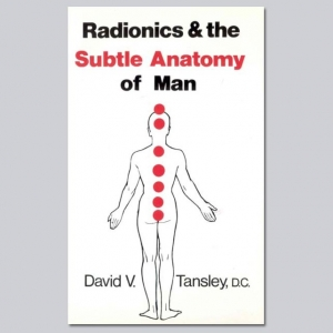 Radionics and the Subtle Anatomy of Man - by David V Tansley